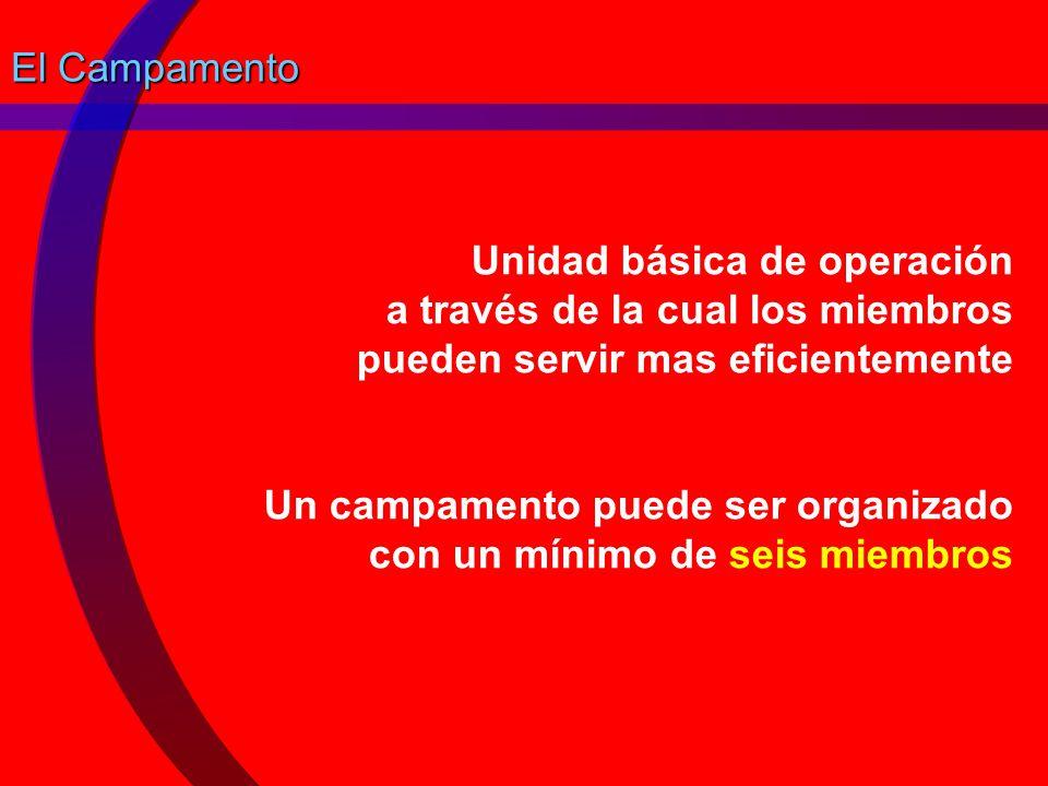 El Campamento Unidad básica de operación a través de la cual los miembros pueden servir mas eficientemente.