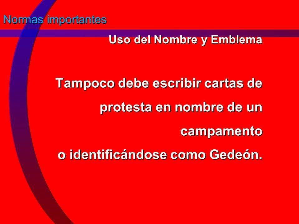 Normas importantes Uso del Nombre y Emblema Tampoco debe escribir cartas de protesta en nombre de un campamento o identificándose como Gedeón.