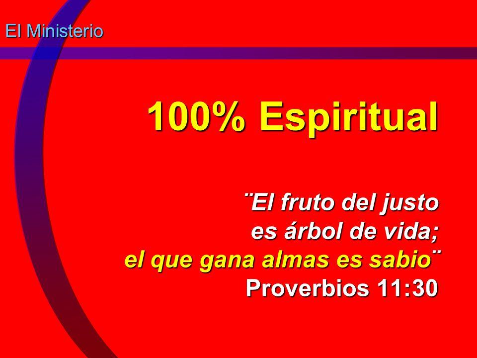 El Ministerio 100% Espiritual ¨El fruto del justo es árbol de vida; el que gana almas es sabio¨ Proverbios 11:30.
