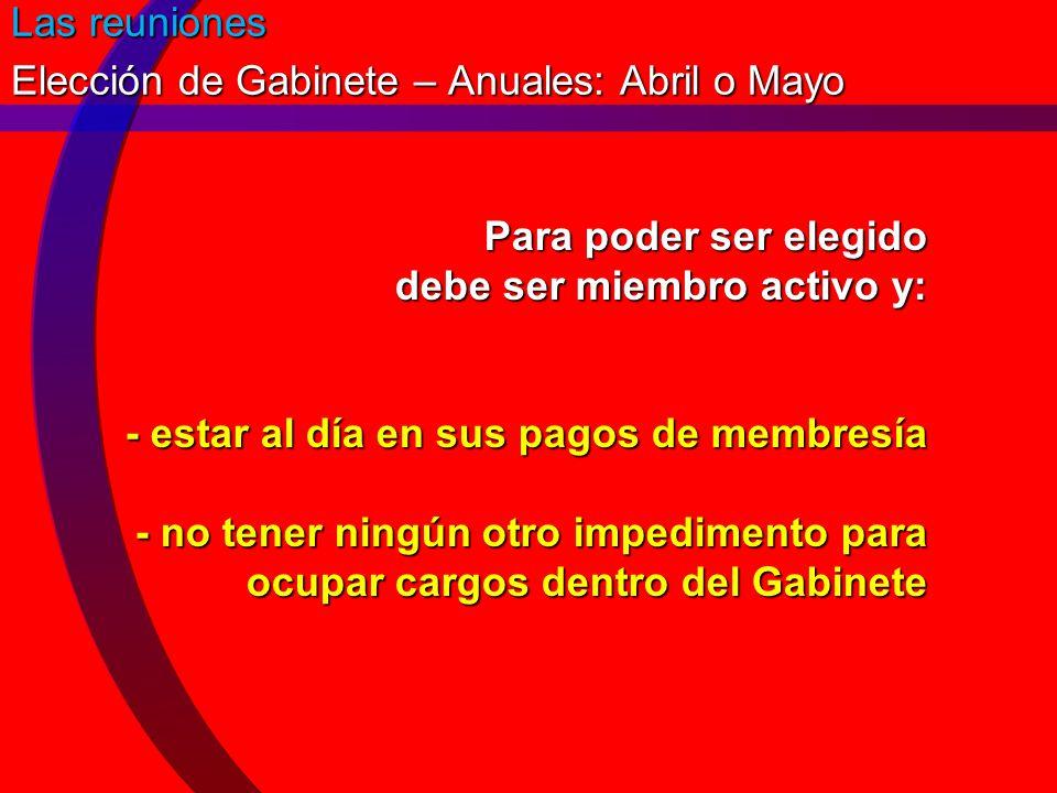 Las reuniones Elección de Gabinete – Anuales: Abril o Mayo.