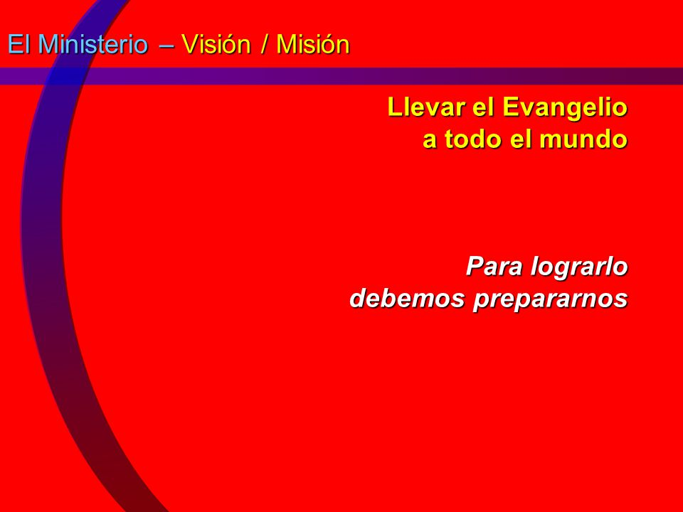 Llevar el Evangelio a todo el mundo Para lograrlo debemos prepararnos