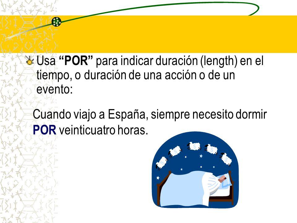 Usa POR para indicar duración (length) en el tiempo, o duración de una acción o de un evento: