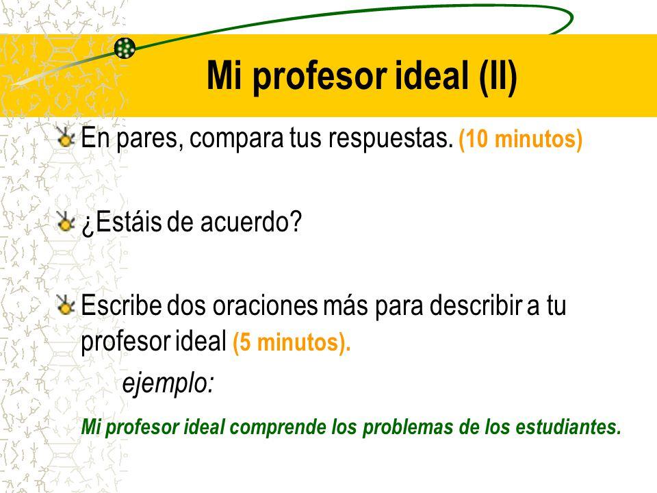 Mi profesor ideal (II) En pares, compara tus respuestas. (10 minutos)