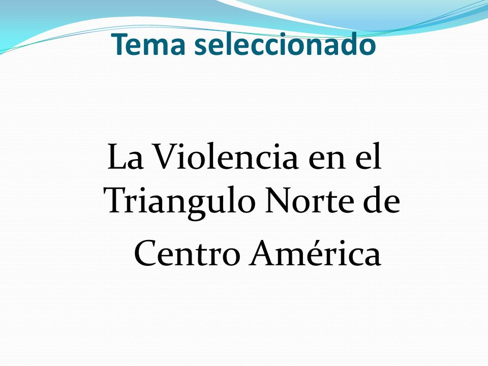 La Violencia en el Triangulo Norte de Centro América