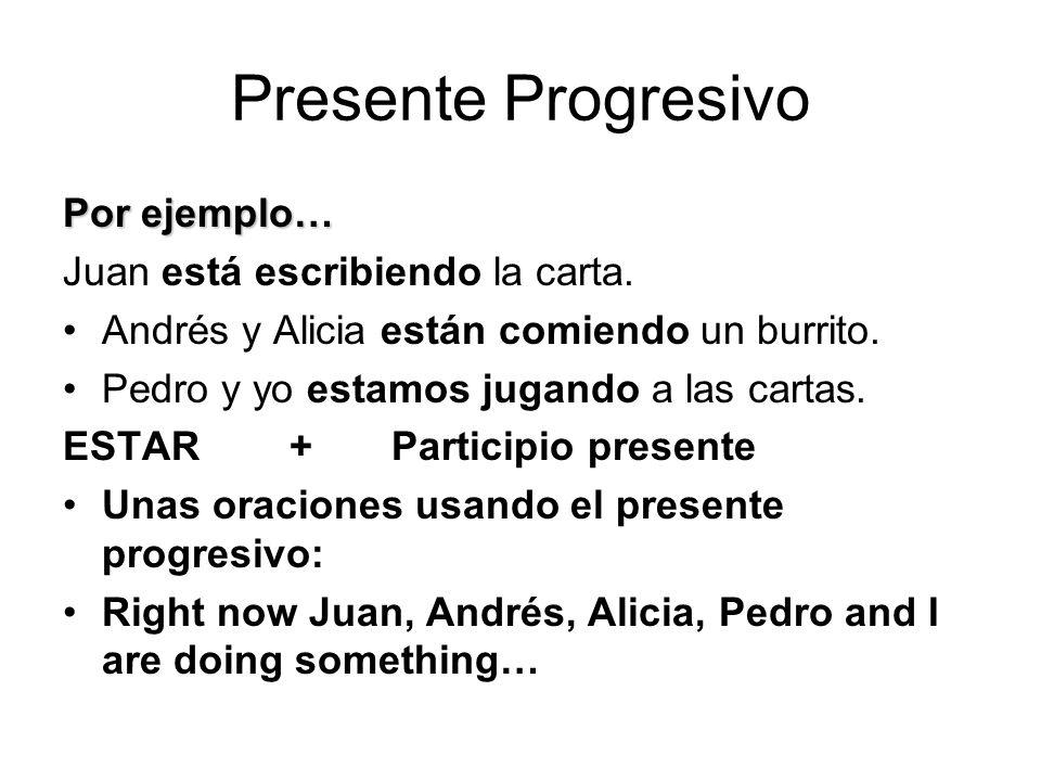 Presente Progresivo Por ejemplo… Juan está escribiendo la carta.