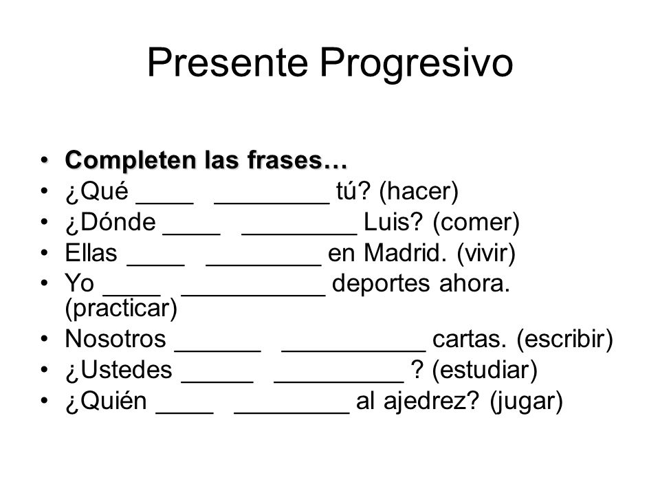 Presente Progresivo Completen las frases…