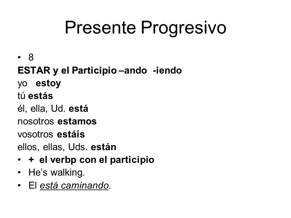 Presente Progresivo 8 ESTAR y el Participio –ando -iendo yo estoy