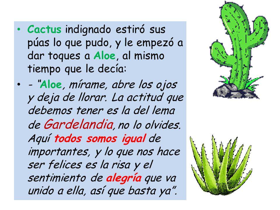 Cactus indignado estiró sus púas lo que pudo, y le empezó a dar toques a Aloe, al mismo tiempo que le decía: