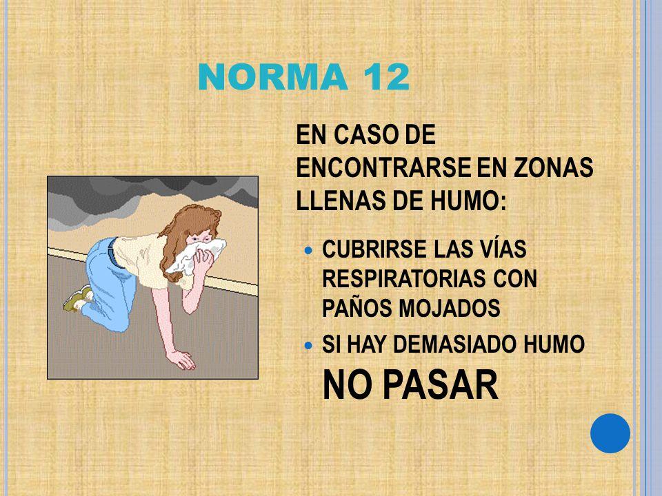 NORMA 12 EN CASO DE ENCONTRARSE EN ZONAS LLENAS DE HUMO:
