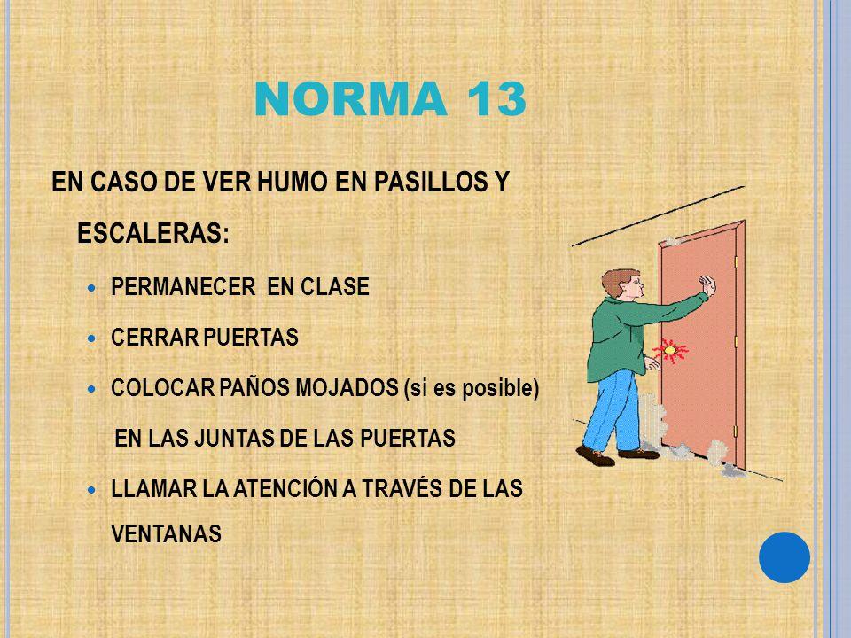 NORMA 13 EN CASO DE VER HUMO EN PASILLOS Y ESCALERAS: