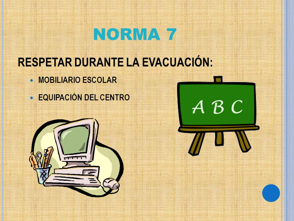 NORMA 7 RESPETAR DURANTE LA EVACUACIÓN: MOBILIARIO ESCOLAR