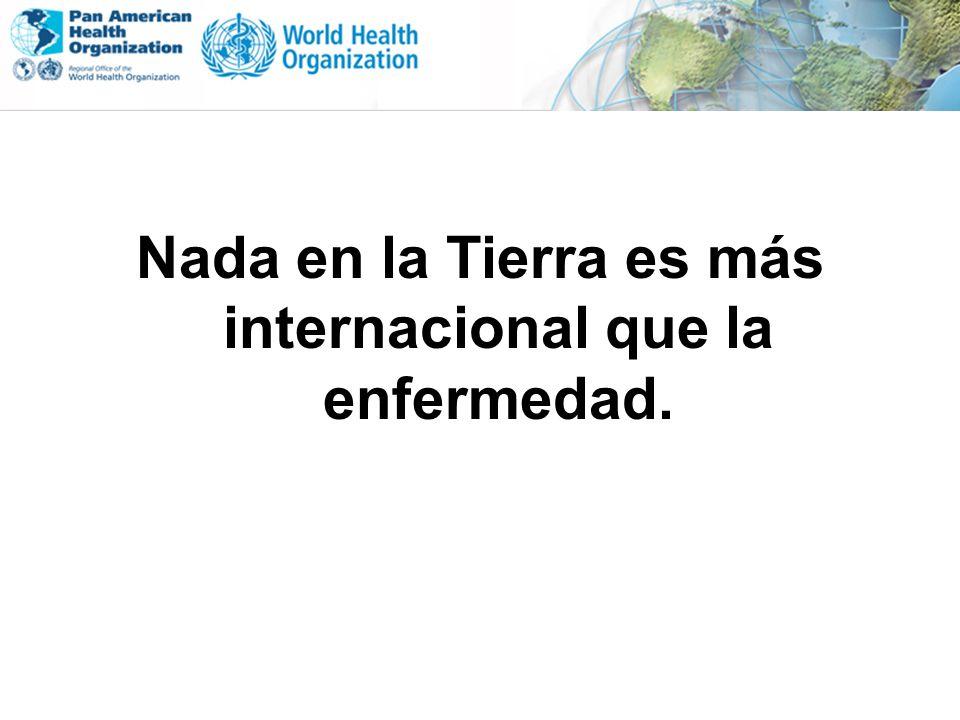 Nada en la Tierra es más internacional que la enfermedad.