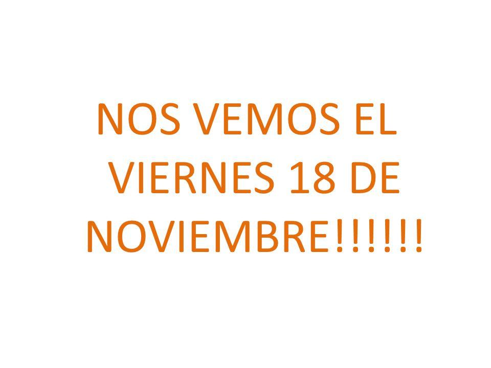NOS VEMOS EL VIERNES 18 DE NOVIEMBRE!!!!!!