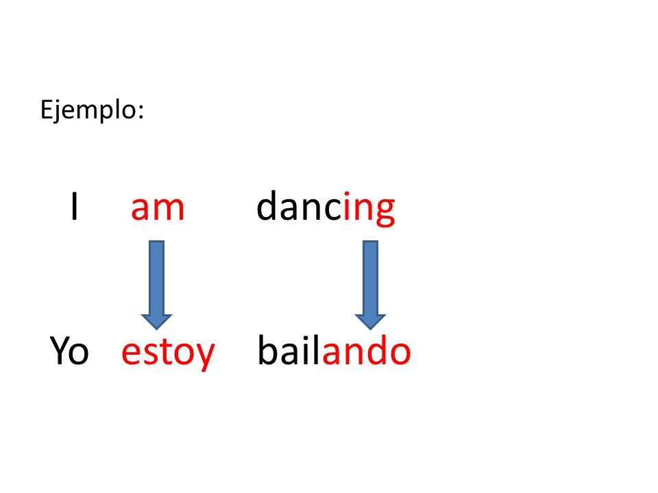 Ejemplo: I am dancing Yo estoy bailando
