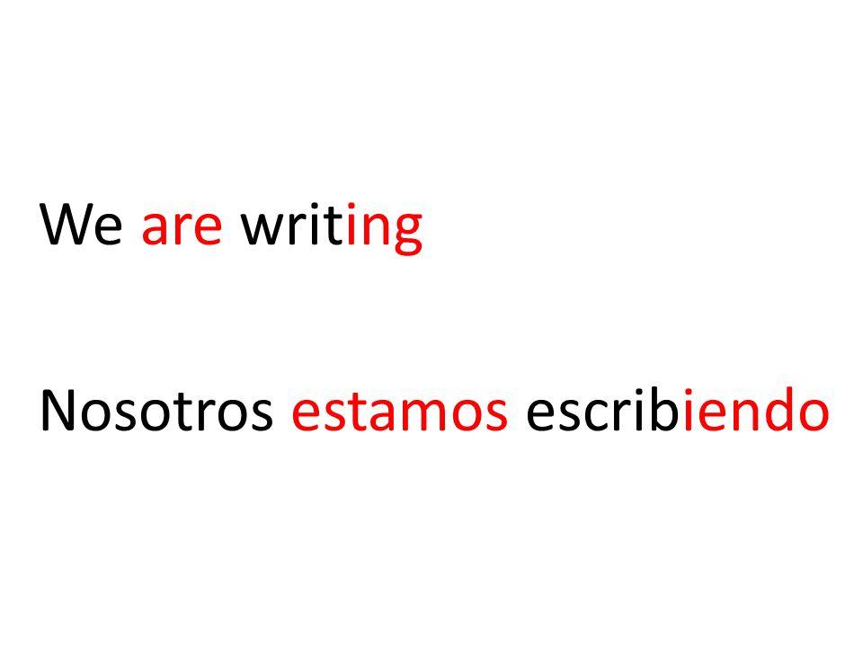 We are writing Nosotros estamos escribiendo