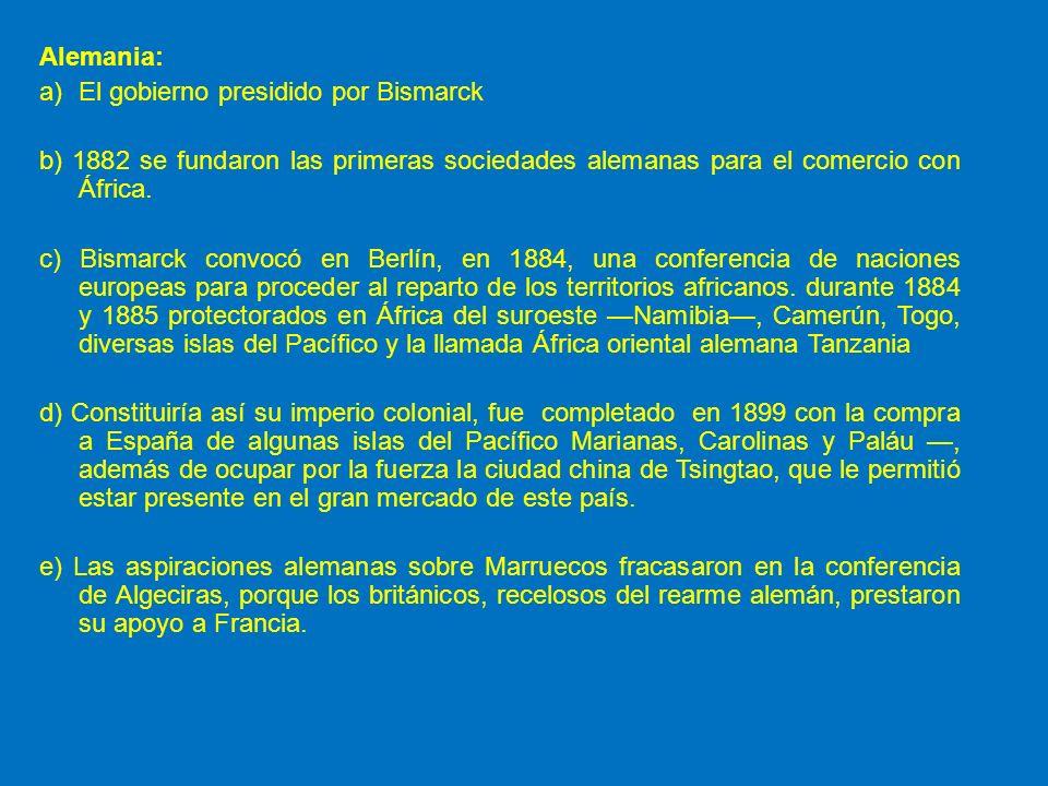 Alemania: El gobierno presidido por Bismarck. b) 1882 se fundaron las primeras sociedades alemanas para el comercio con África.