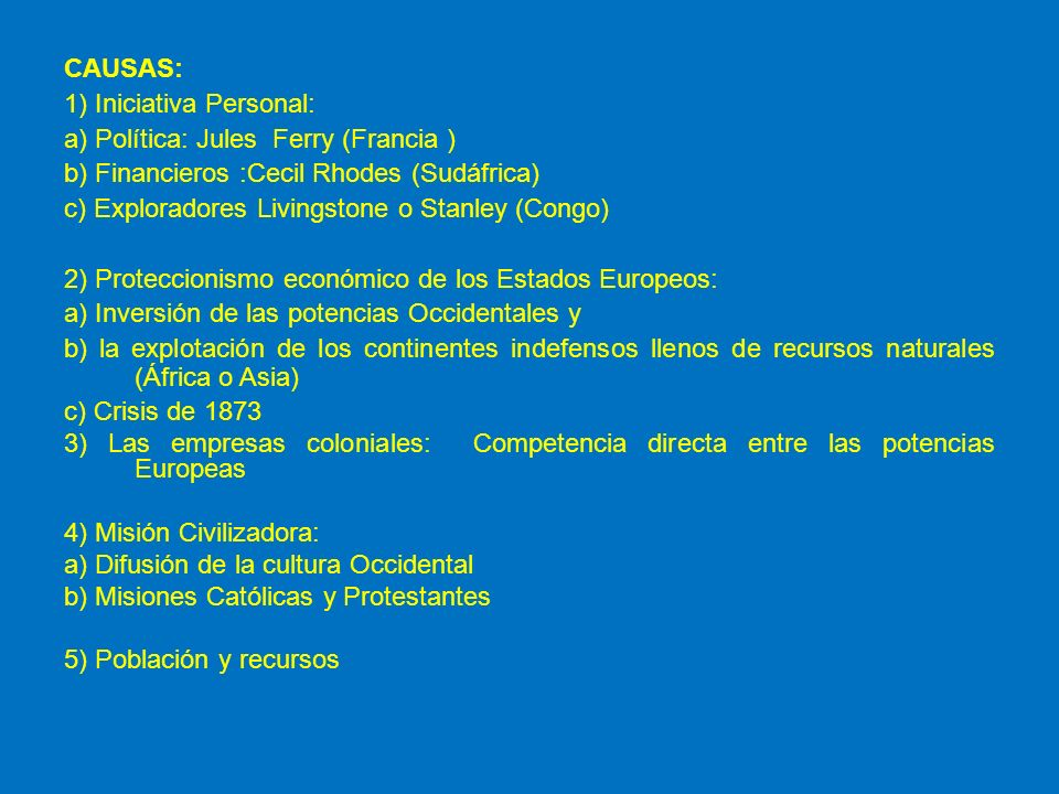 CAUSAS: 1) Iniciativa Personal: a) Política: Jules Ferry (Francia ) b) Financieros :Cecil Rhodes (Sudáfrica)