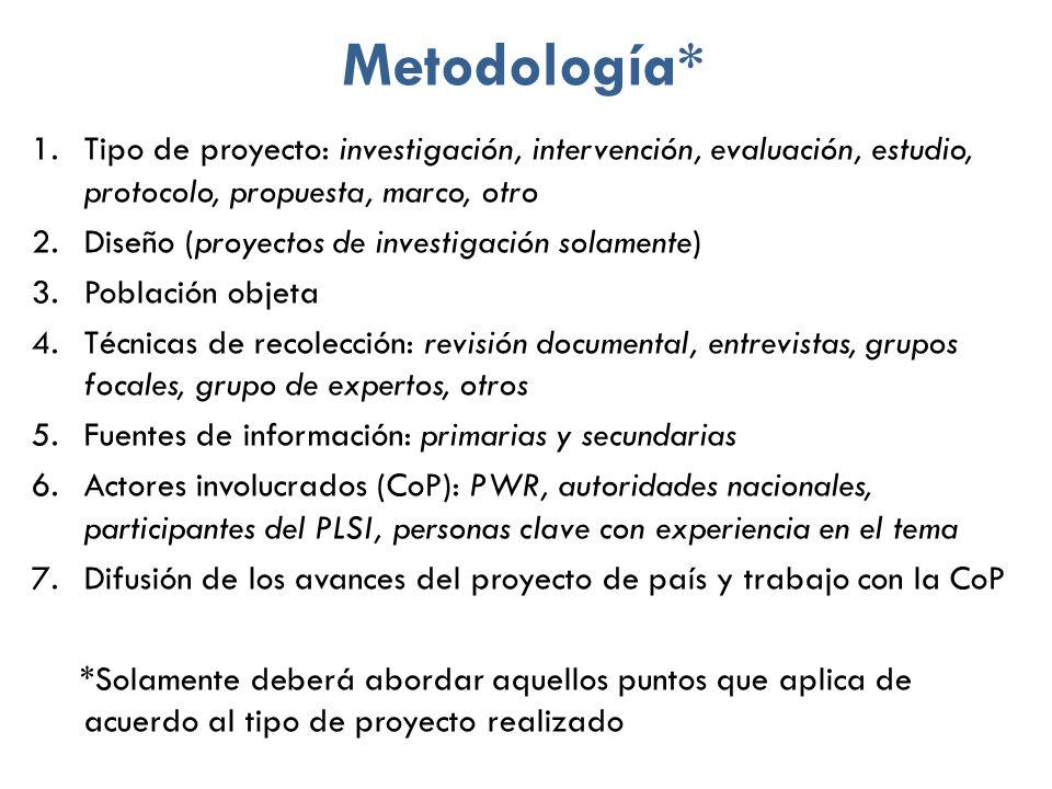 Metodología* Tipo de proyecto: investigación, intervención, evaluación, estudio, protocolo, propuesta, marco, otro.