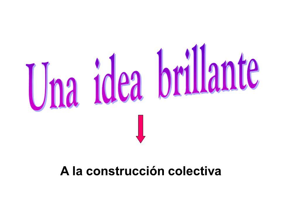 Una idea brillante A la construcción colectiva