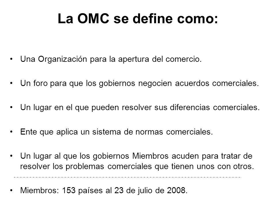 La OMC se define como: Una Organización para la apertura del comercio.