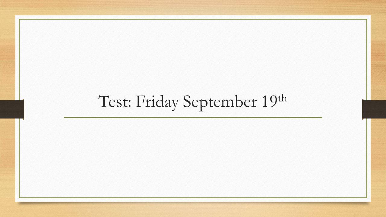 Test: Friday September 19th