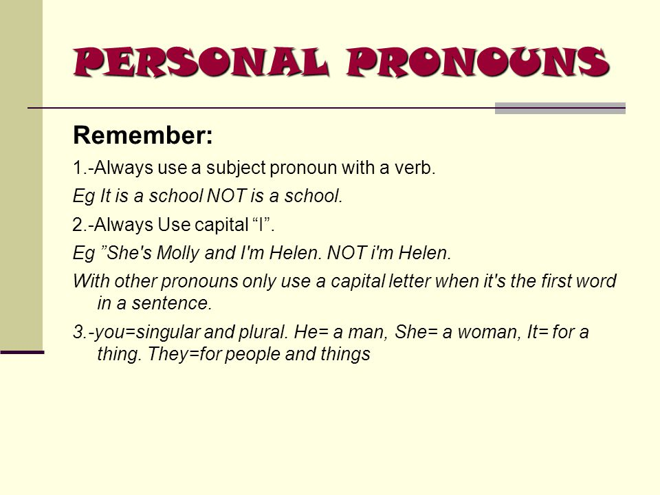 PERSONAL PRONOUNS Remember: