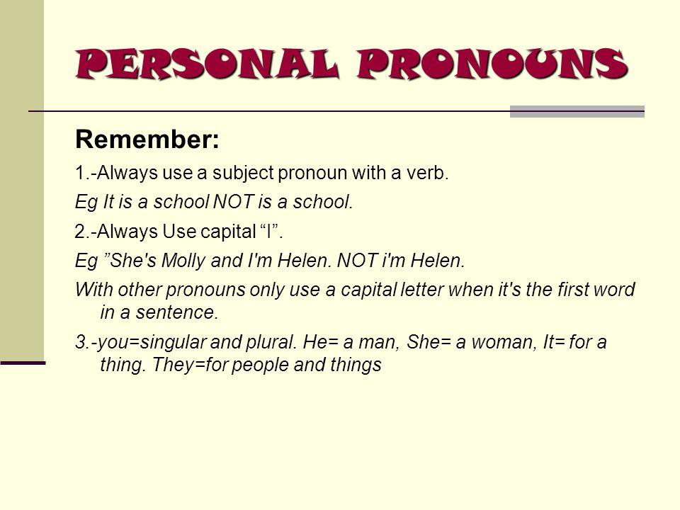 PERSONAL PRONOUNS Remember: