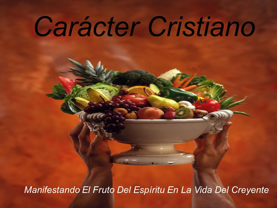 Carácter Cristiano Manifestando El Fruto Del Espíritu En La Vida Del Creyente. Edificando Caracter.