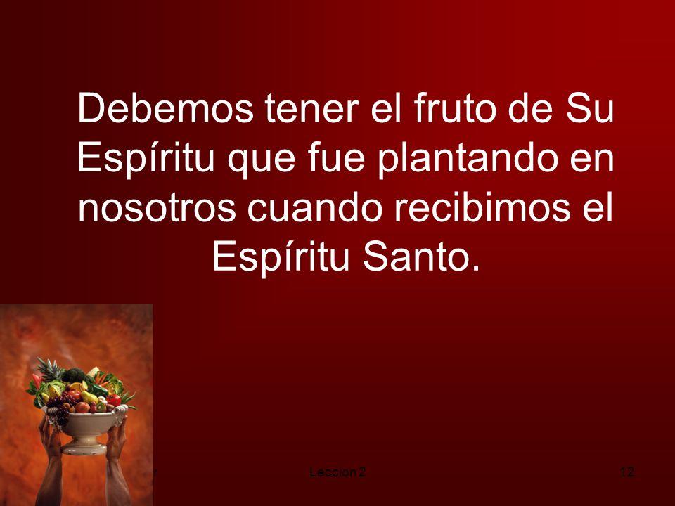 Debemos tener el fruto de Su Espíritu que fue plantando en nosotros cuando recibimos el Espíritu Santo.
