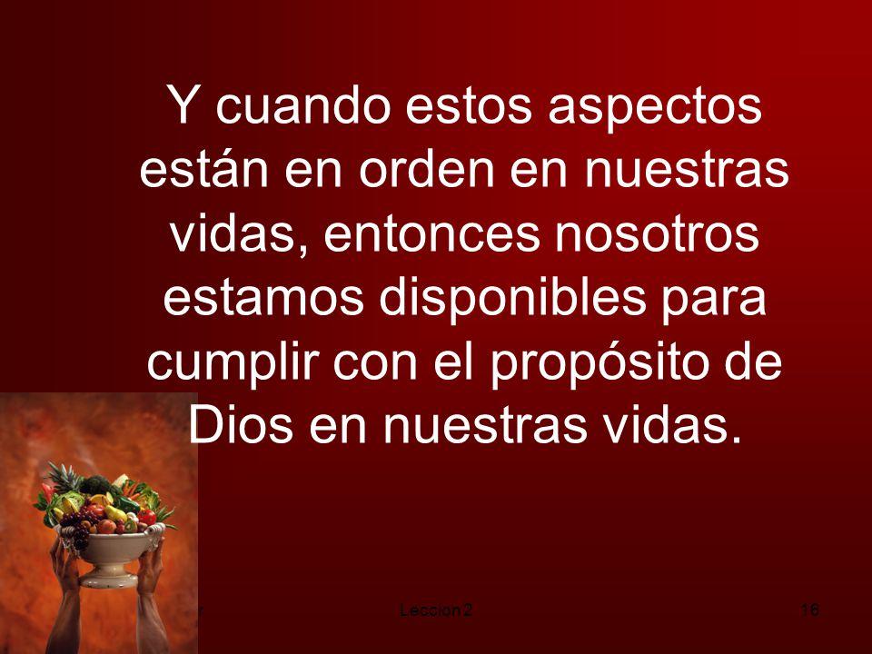 Y cuando estos aspectos están en orden en nuestras vidas, entonces nosotros estamos disponibles para cumplir con el propósito de Dios en nuestras vidas.