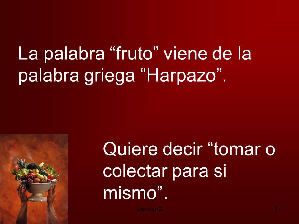 La palabra fruto viene de la palabra griega Harpazo .
