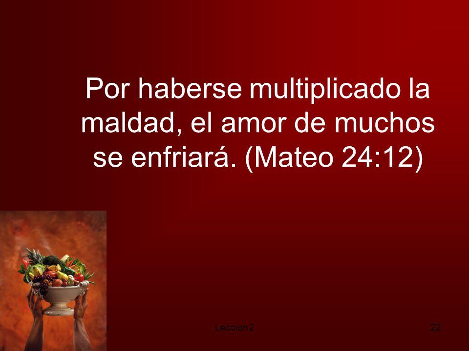 Por haberse multiplicado la maldad, el amor de muchos se enfriará