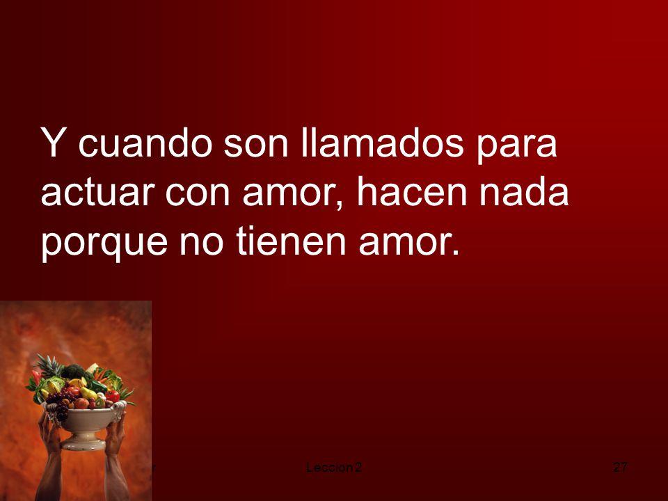 Y cuando son llamados para actuar con amor, hacen nada porque no tienen amor.