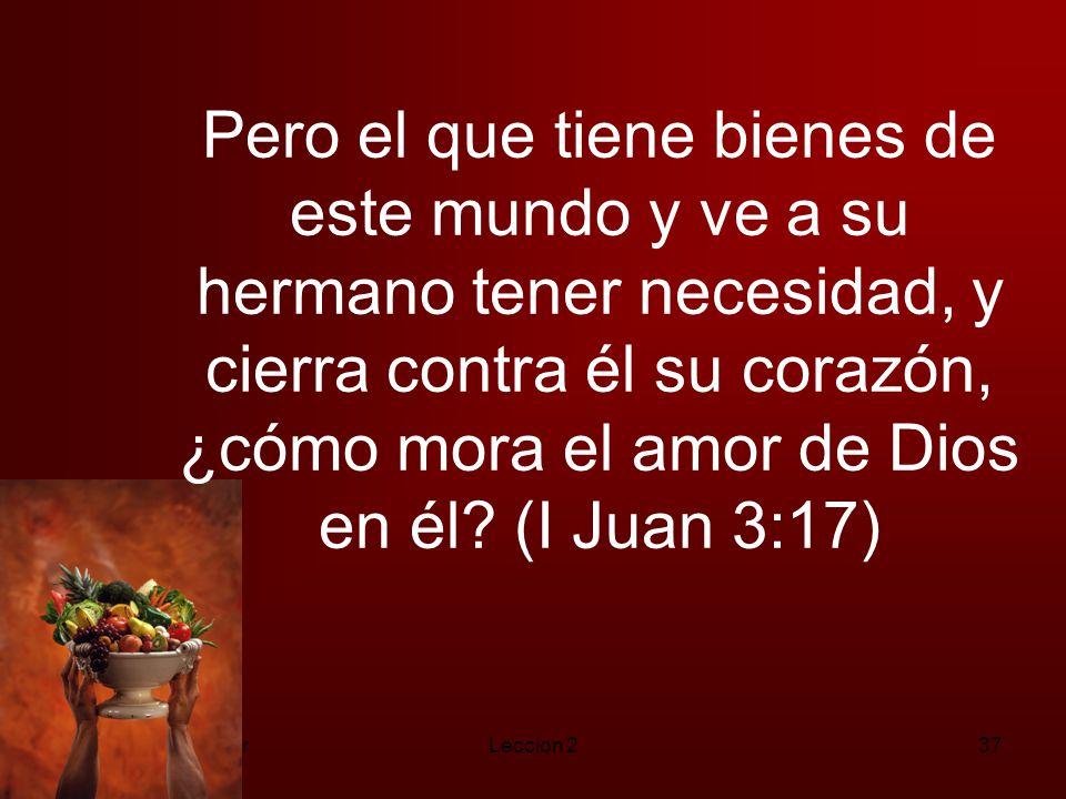 Pero el que tiene bienes de este mundo y ve a su hermano tener necesidad, y cierra contra él su corazón, ¿cómo mora el amor de Dios en él (I Juan 3:17)