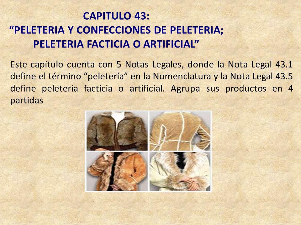 CAPITULO 43: PELETERIA Y CONFECCIONES DE PELETERIA; PELETERIA FACTICIA O ARTIFICIAL