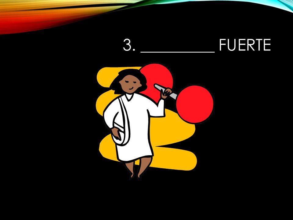 3. _________ fuerte