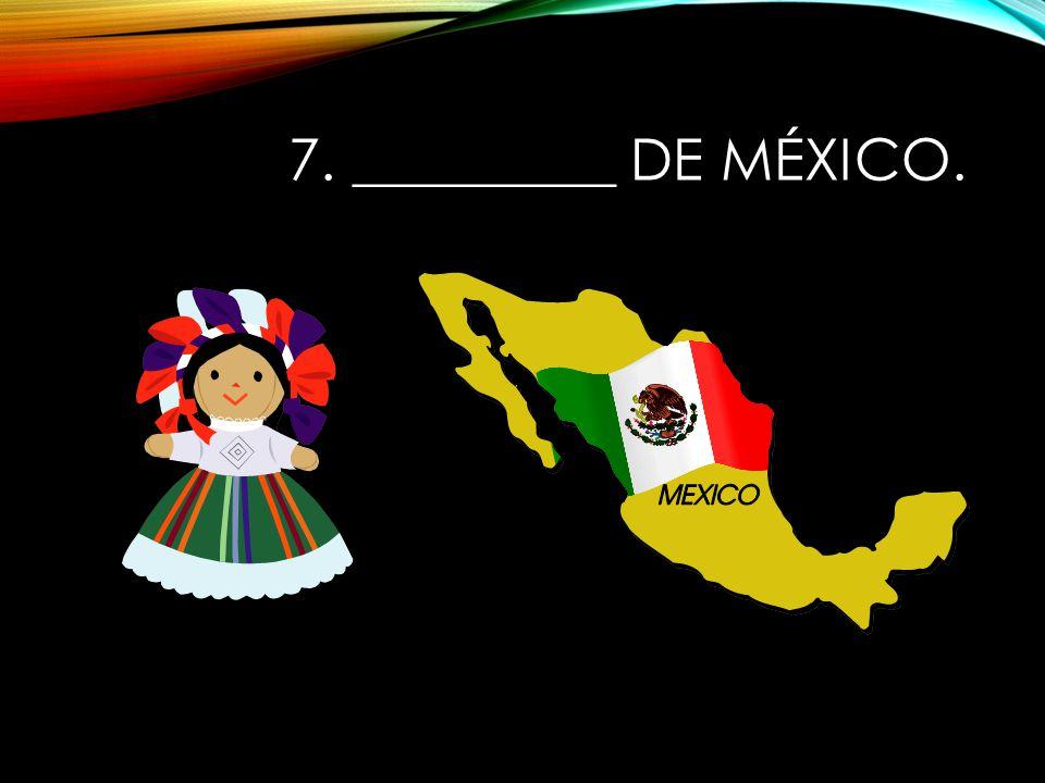 7. _________ de México.