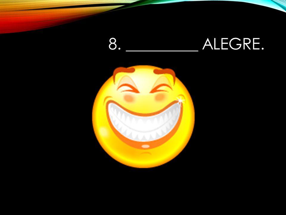 8. _________ alegre.