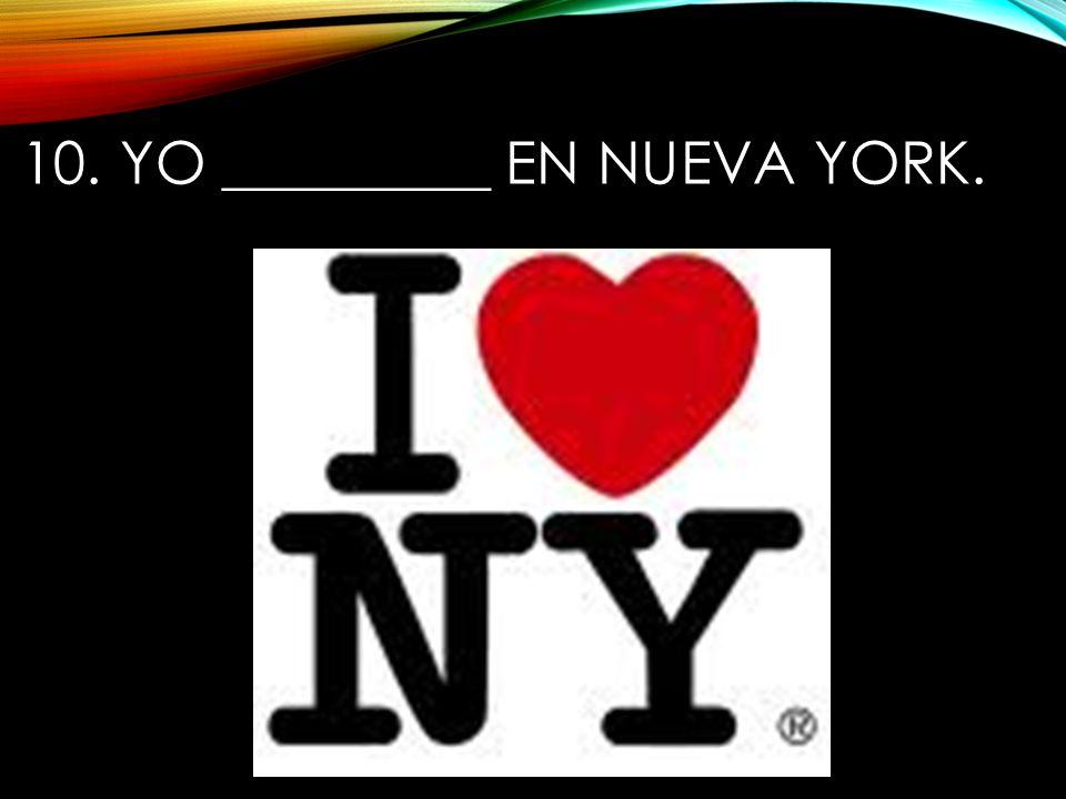 10. Yo _________ en Nueva York.