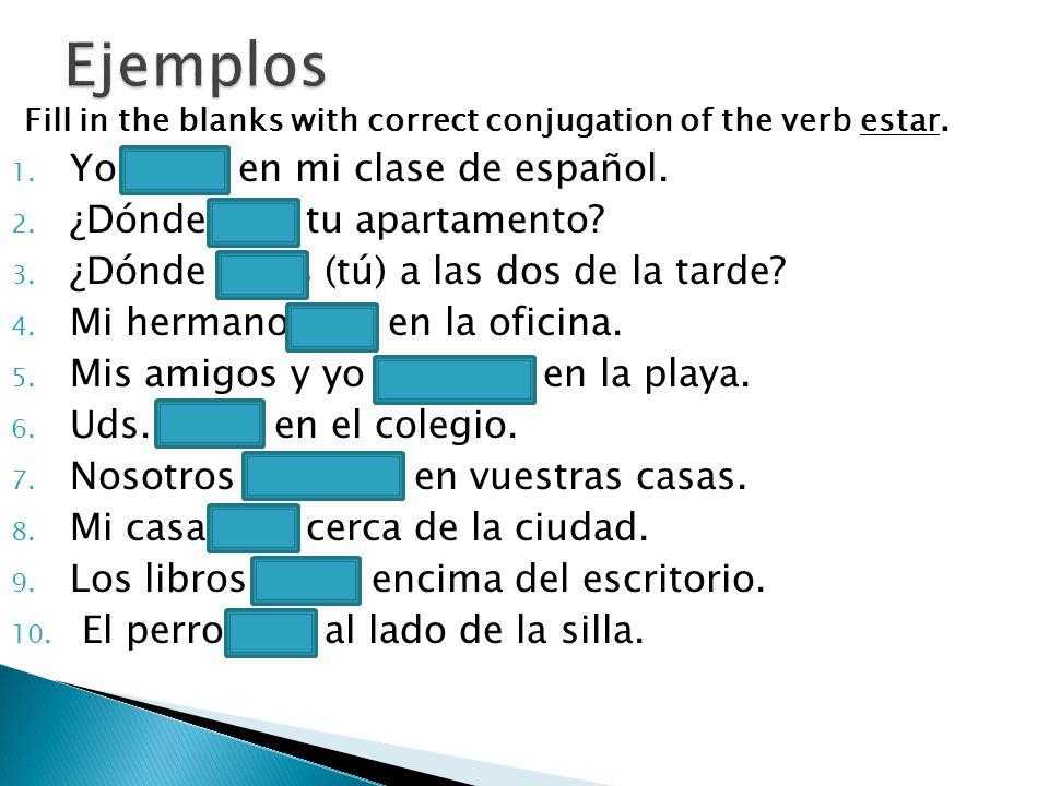 Ejemplos Yo estoy en mi clase de español. ¿Dónde está tu apartamento
