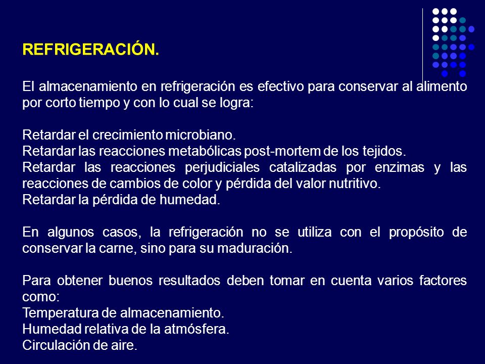 REFRIGERACIÓN. El almacenamiento en refrigeración es efectivo para conservar al alimento por corto tiempo y con lo cual se logra: