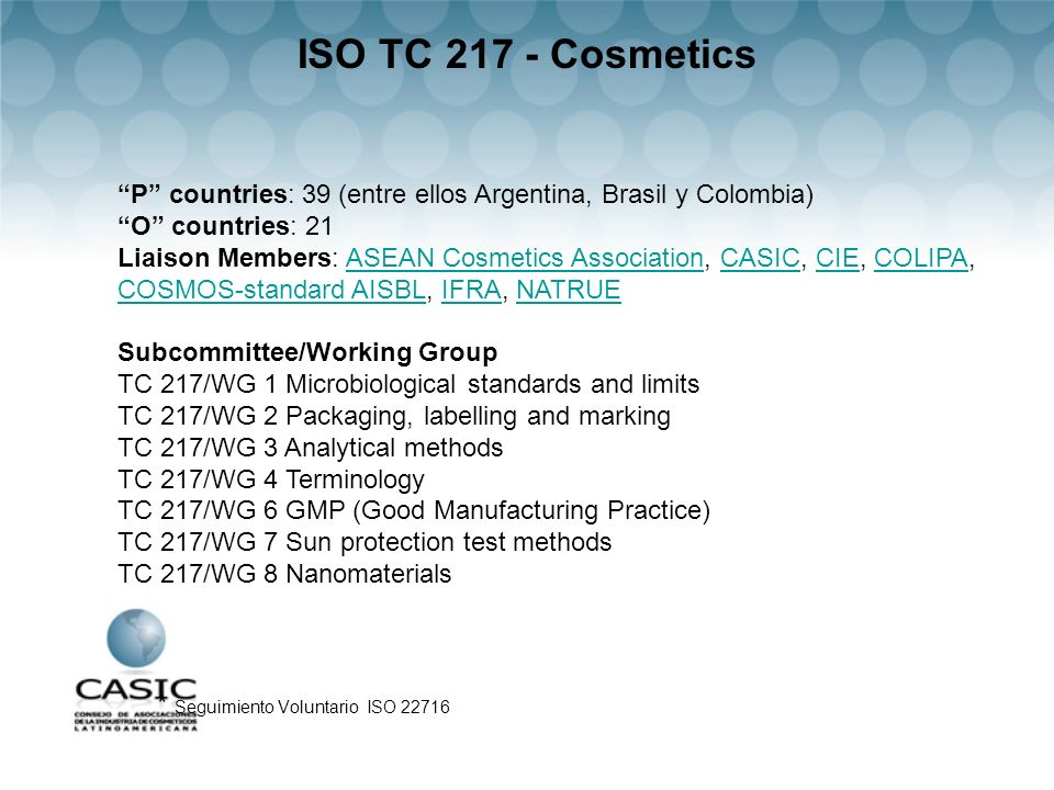 ISO TC 217 - Cosmetics P countries: 39 (entre ellos Argentina, Brasil y Colombia) O countries: 21.