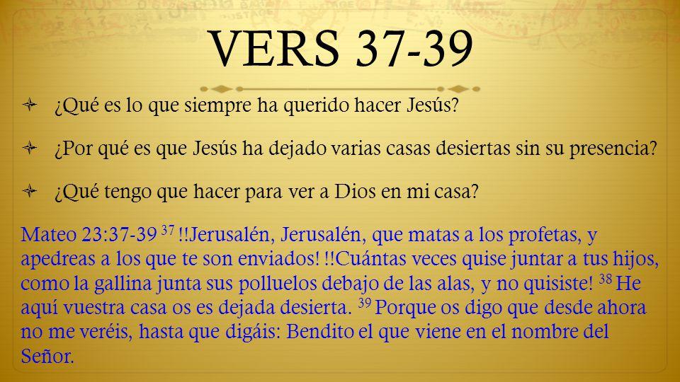 VERS 37-39 ¿Qué es lo que siempre ha querido hacer Jesús