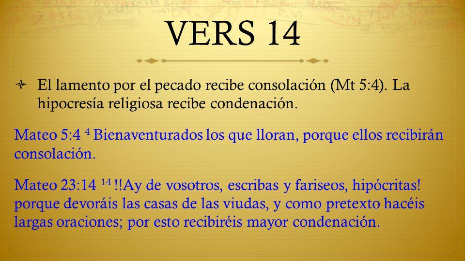 VERS 14 El lamento por el pecado recibe consolación (Mt 5:4). La hipocresía religiosa recibe condenación.