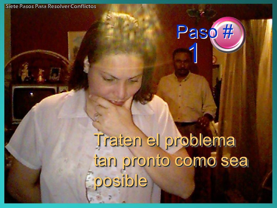 Paso # 1 Traten el problema tan pronto como sea posible