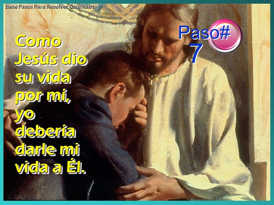 Como Jesús dio su vida por mí, yo debería darle mi vida a Él.