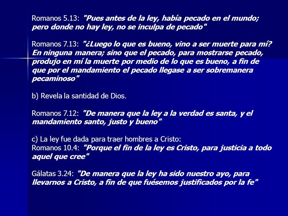 Romanos 5.13: Pues antes de la ley, había pecado en el mundo; pero donde no hay ley, no se inculpa de pecado