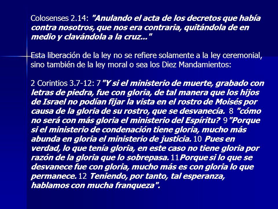 Colosenses 2.14: Anulando el acta de los decretos que había contra nosotros, que nos era contraria, quitándola de en medio y clavándola a la cruz...