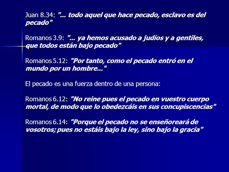 Juan 8.34: ... todo aquel que hace pecado, esclavo es del pecado