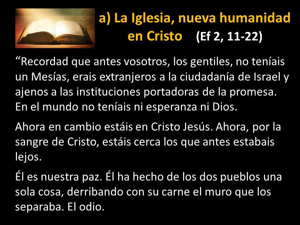 a) La Iglesia, nueva humanidad en Cristo (Ef 2, 11-22)